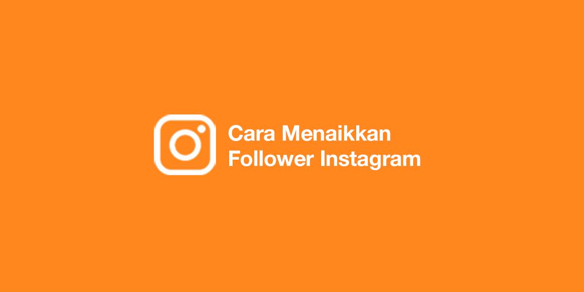Cara Menaikkan Follower Instagram