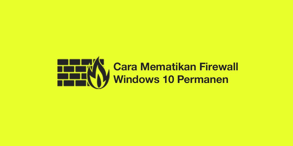 cara mematikan firewall windows 10 permanen