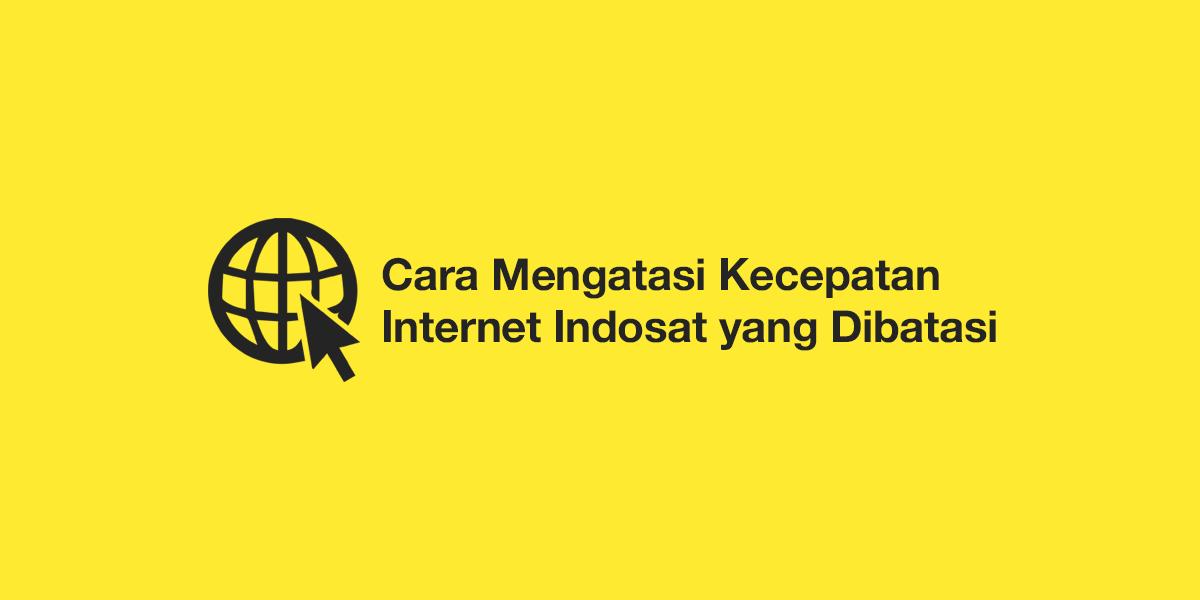 Cara Mengatasi Kecepatan Internet Indosat yang Dibatasi