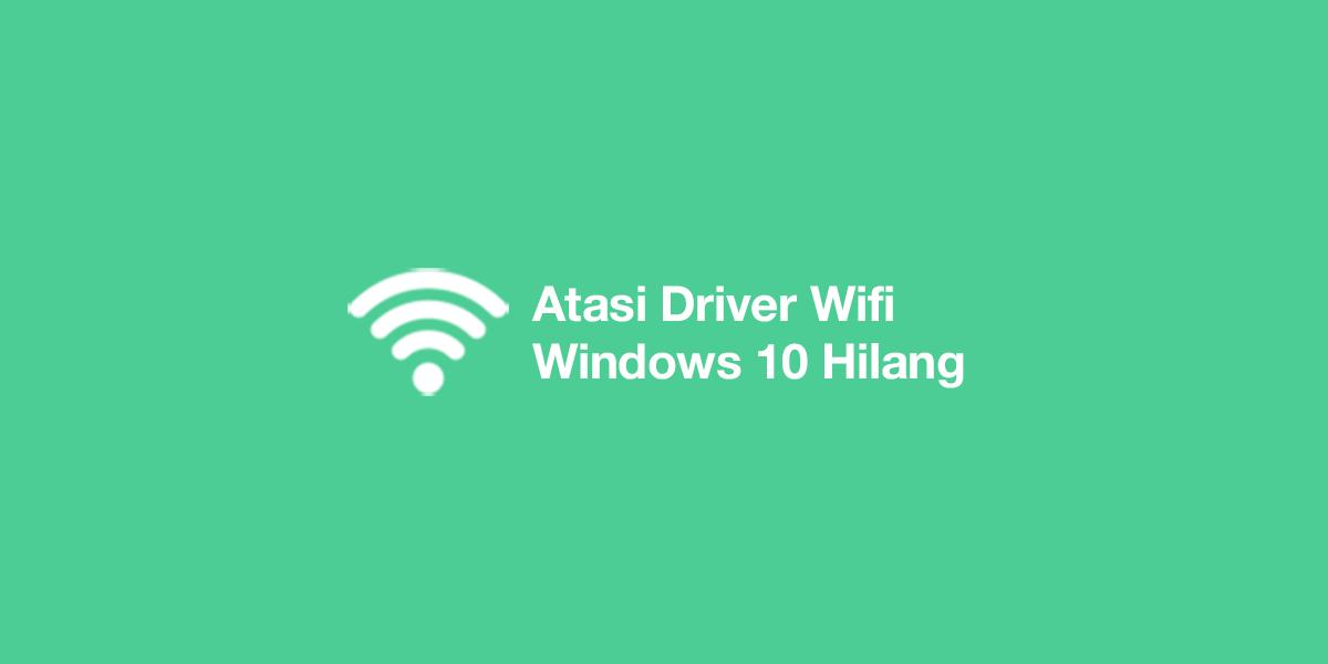Driver Wifi Windows 10 Hilang