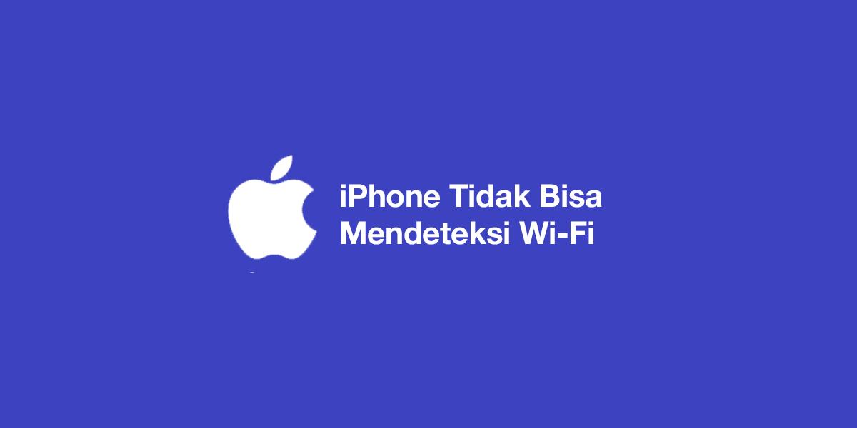 iPhone Tidak Bisa Mendeteksi Wi-Fi