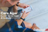 Cara Agar Koneksi Internet Stabil di Android