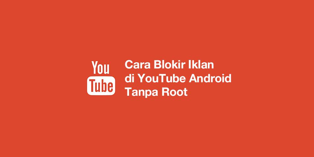 Cara Blokir Iklan di YouTube Android Tanpa Root