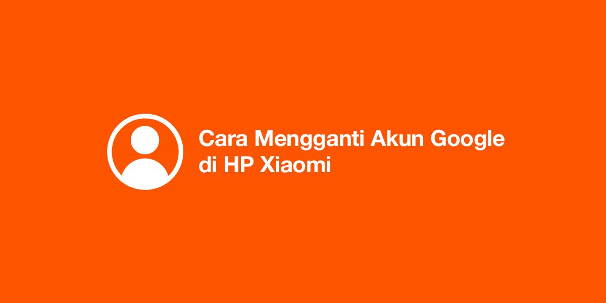 Cara Mengganti Akun Google di HP Xiaomi