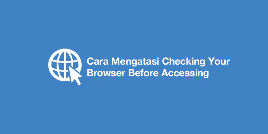 Cara Mengatasi Checking Your Browser Before Accessing