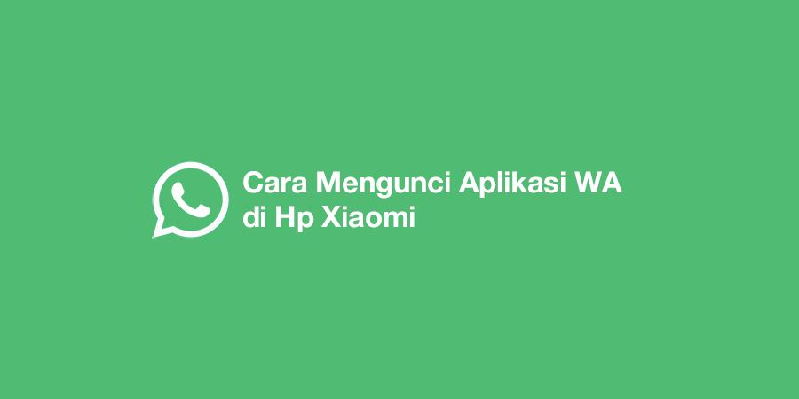 Cara Mengunci Aplikasi WA di Hp Xiaomi